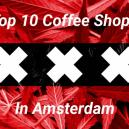 Coffee shops à Amsterdam : La Sélection du Top 10